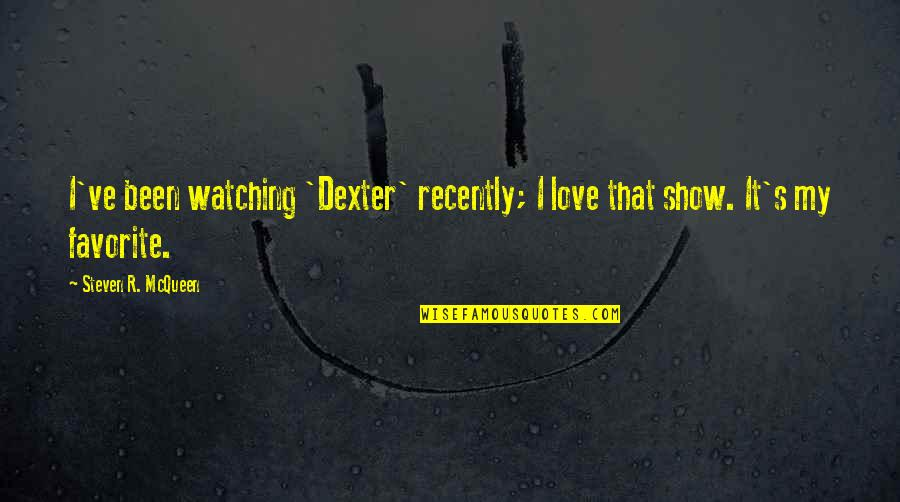Dexter's Quotes By Steven R. McQueen: I've been watching 'Dexter' recently; I love that
