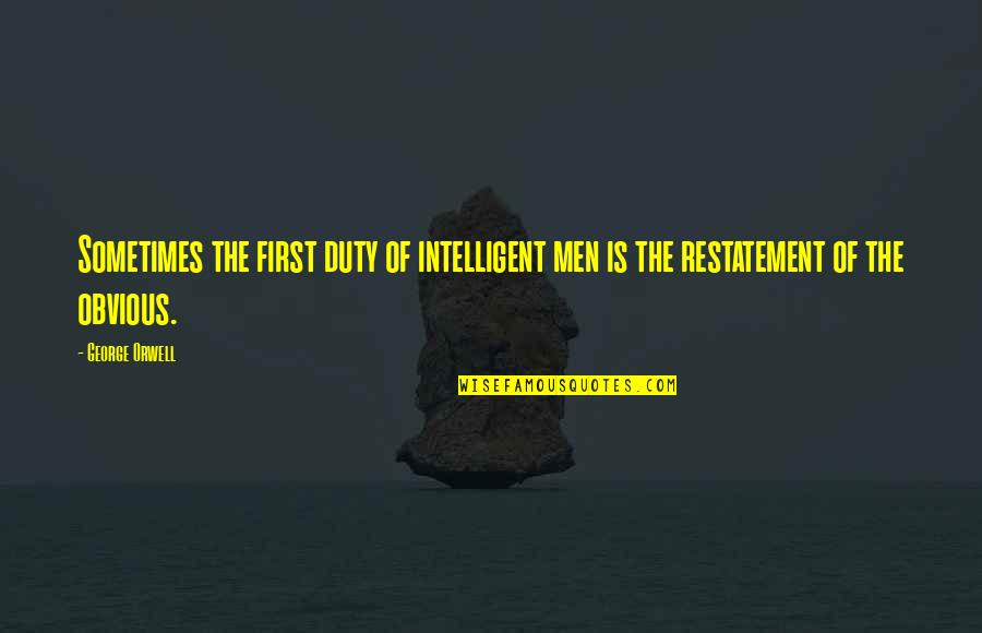 Df Malan Quotes By George Orwell: Sometimes the first duty of intelligent men is