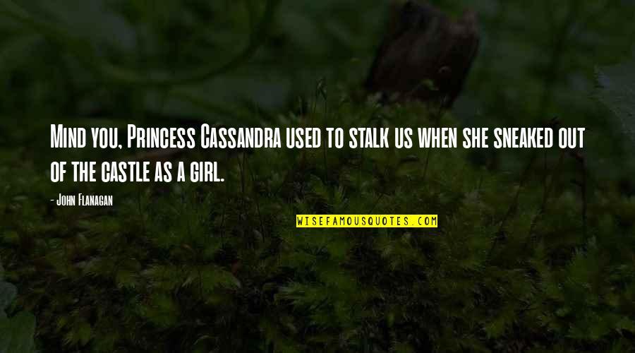 Df Malan Quotes By John Flanagan: Mind you, Princess Cassandra used to stalk us