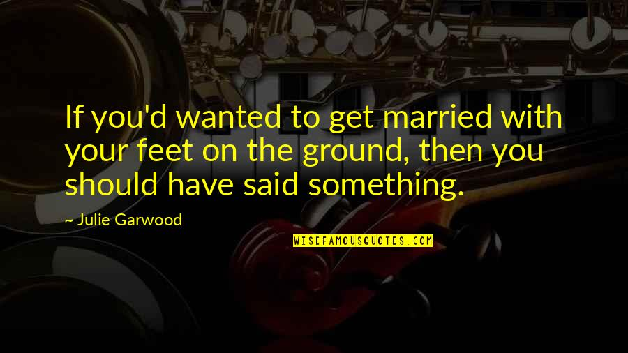 Df Malan Quotes By Julie Garwood: If you'd wanted to get married with your
