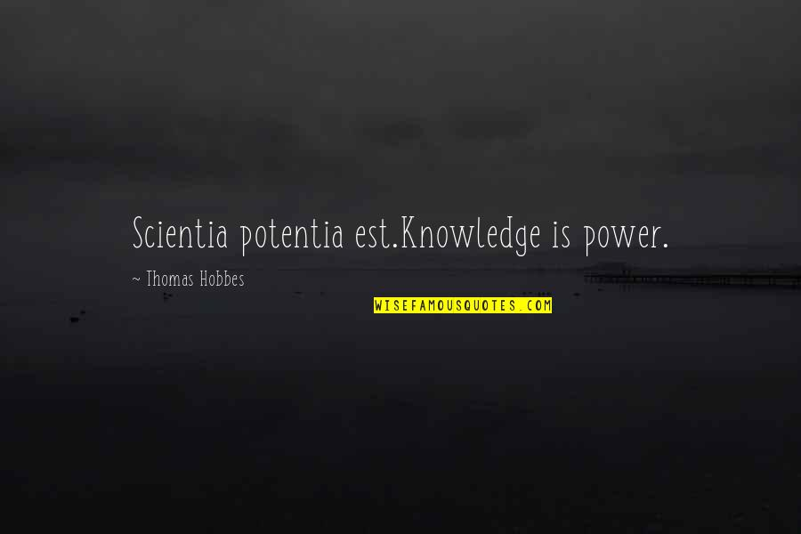 Df Malan Quotes By Thomas Hobbes: Scientia potentia est.Knowledge is power.
