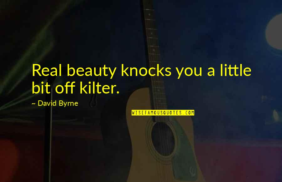 Dhaka Quotes By David Byrne: Real beauty knocks you a little bit off