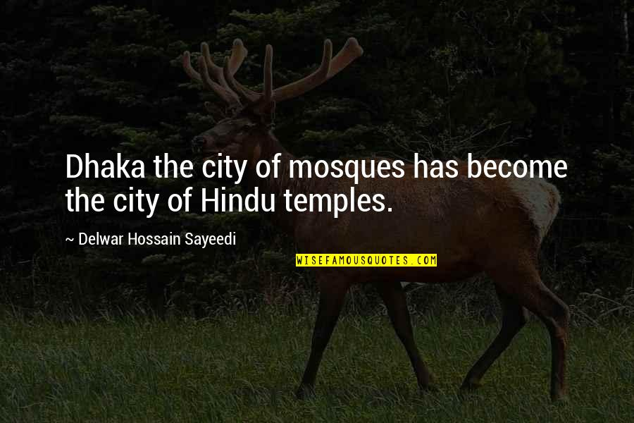 Dhaka Quotes By Delwar Hossain Sayeedi: Dhaka the city of mosques has become the
