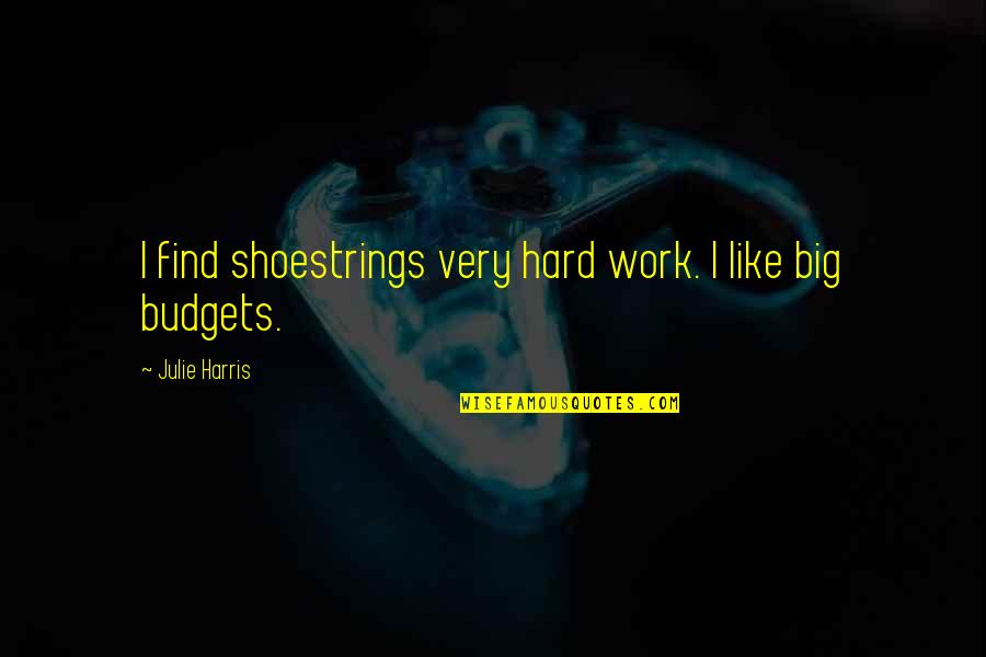Dhaka Quotes By Julie Harris: I find shoestrings very hard work. I like