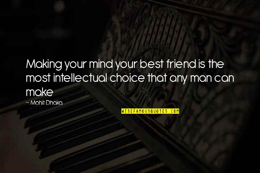 Dhaka Quotes By Mohit Dhaka: Making your mind your best friend is the