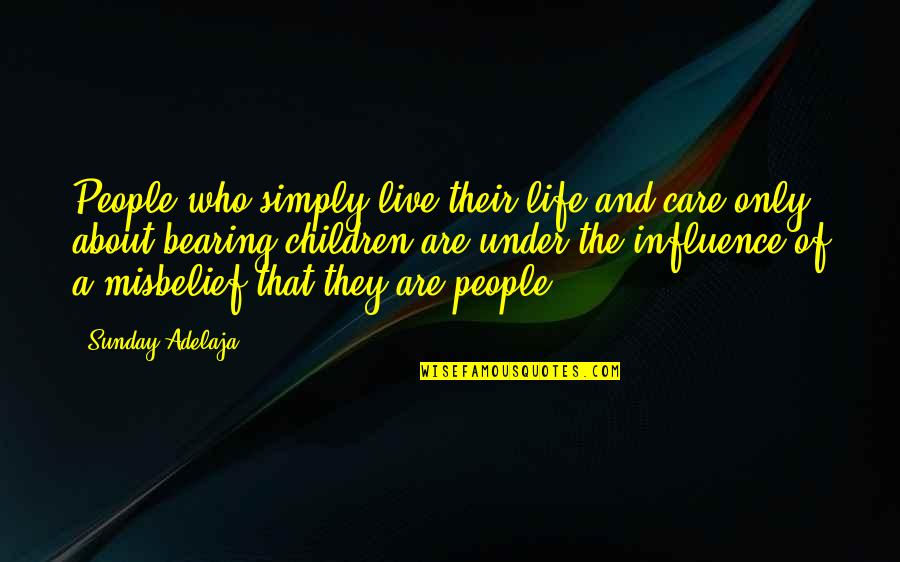 Dhaka Quotes By Sunday Adelaja: People who simply live their life and care