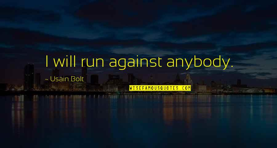 Dhaka Quotes By Usain Bolt: I will run against anybody.