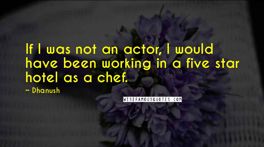 Dhanush quotes: If I was not an actor, I would have been working in a five star hotel as a chef.