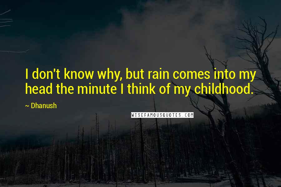 Dhanush quotes: I don't know why, but rain comes into my head the minute I think of my childhood.