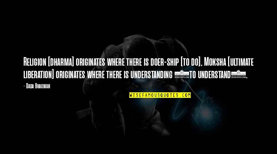 Dharm Quotes By Dada Bhagwan: Religion [dharma] originates where there is doer-ship [to