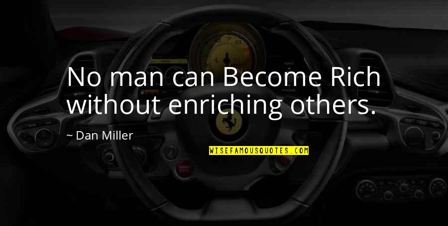 Dharm Quotes By Dan Miller: No man can Become Rich without enriching others.