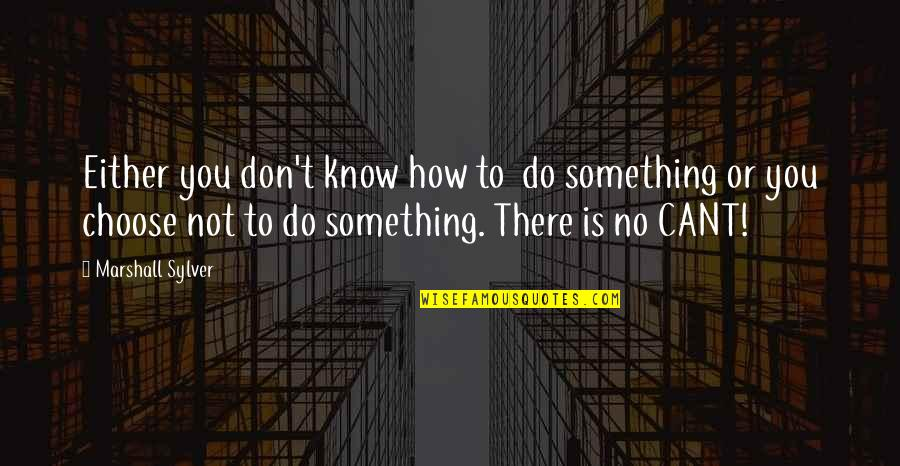 Dharm Quotes By Marshall Sylver: Either you don't know how to do something