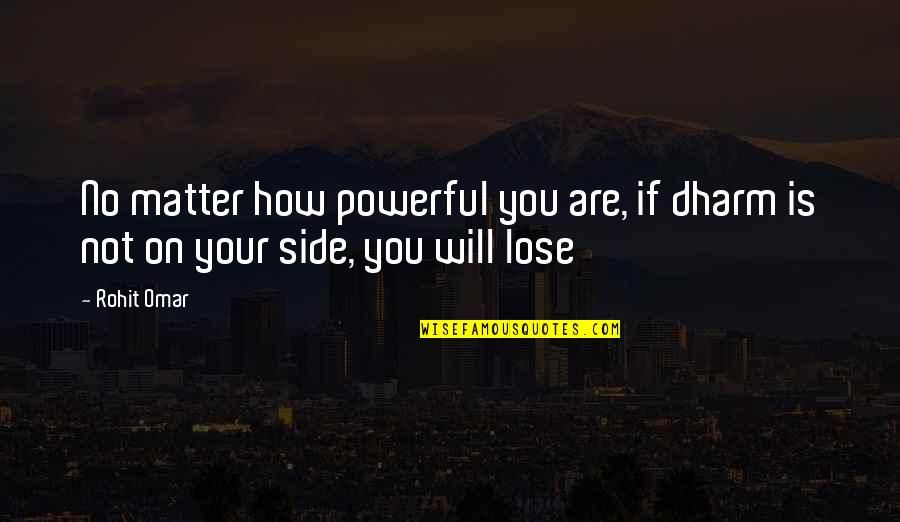 Dharm Quotes By Rohit Omar: No matter how powerful you are, if dharm