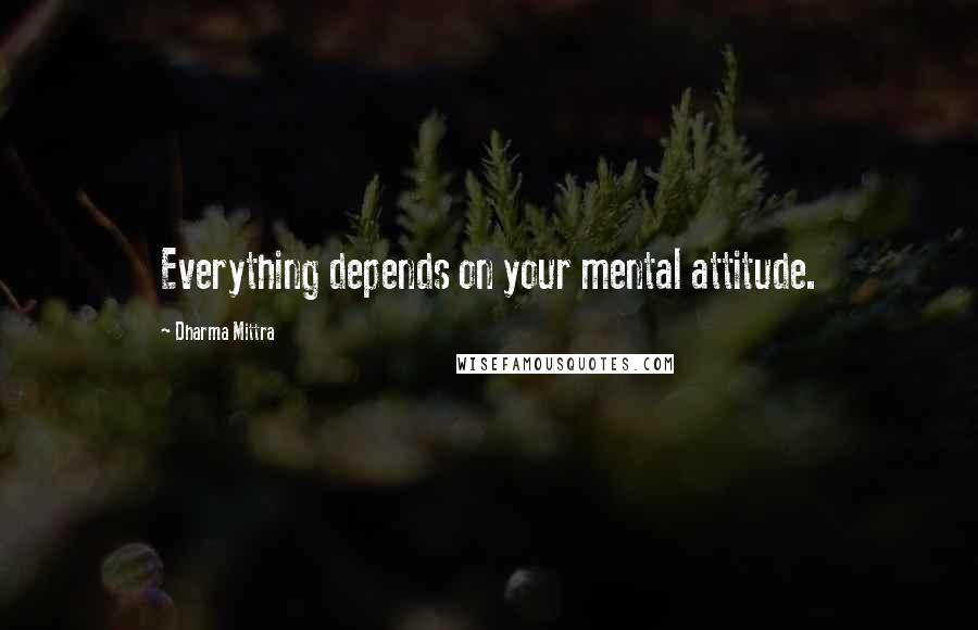 Dharma Mittra quotes: Everything depends on your mental attitude.