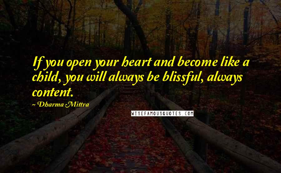 Dharma Mittra quotes: If you open your heart and become like a child, you will always be blissful, always content.