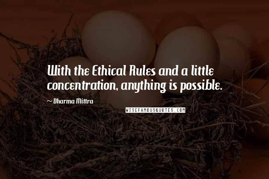 Dharma Mittra quotes: With the Ethical Rules and a little concentration, anything is possible.