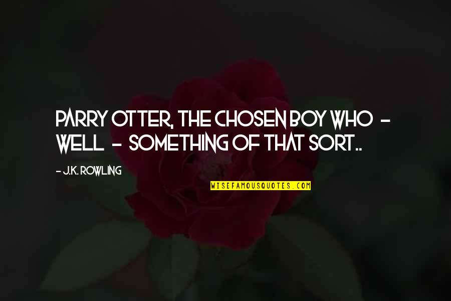 Dhc3 Quotes By J.K. Rowling: Parry Otter, the Chosen Boy Who - well