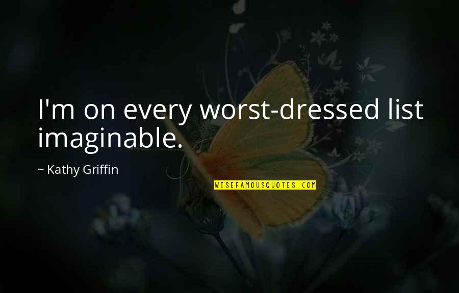 Dhc3 Quotes By Kathy Griffin: I'm on every worst-dressed list imaginable.