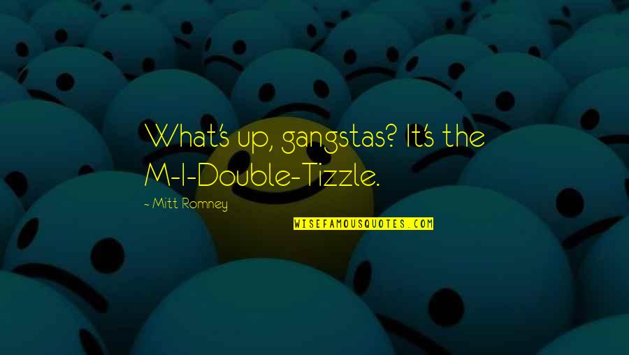 Dhc3 Quotes By Mitt Romney: What's up, gangstas? It's the M-I-Double-Tizzle.