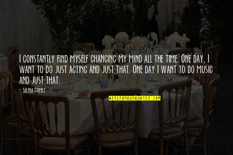 Dhc3 Quotes By Selena Gomez: I constantly find myself changing my mind all