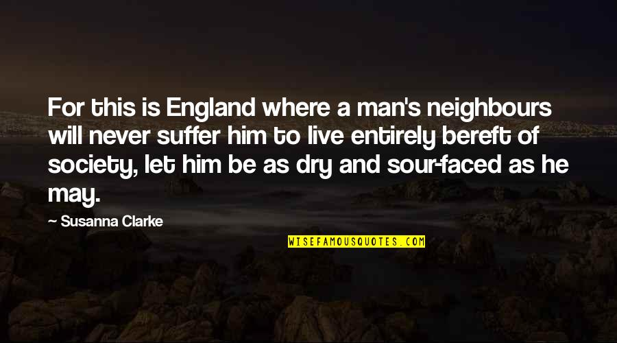 Dhc3 Quotes By Susanna Clarke: For this is England where a man's neighbours