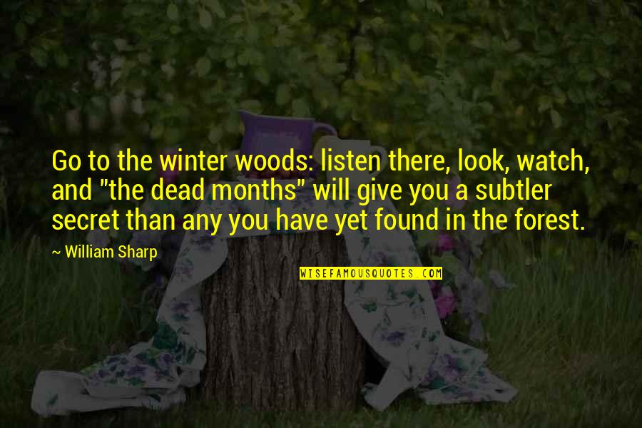 Dhc3 Quotes By William Sharp: Go to the winter woods: listen there, look,