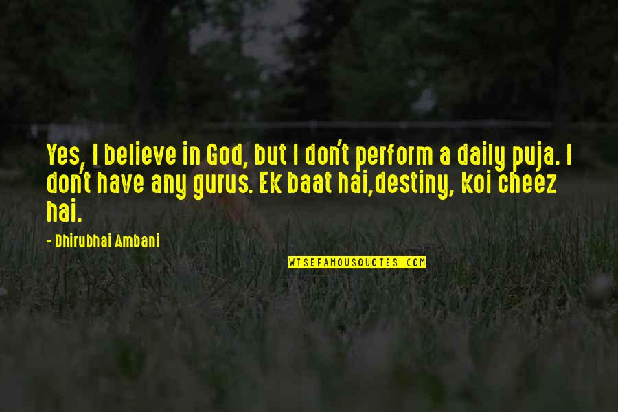 Dhirubhai Ambani Quotes By Dhirubhai Ambani: Yes, I believe in God, but I don't
