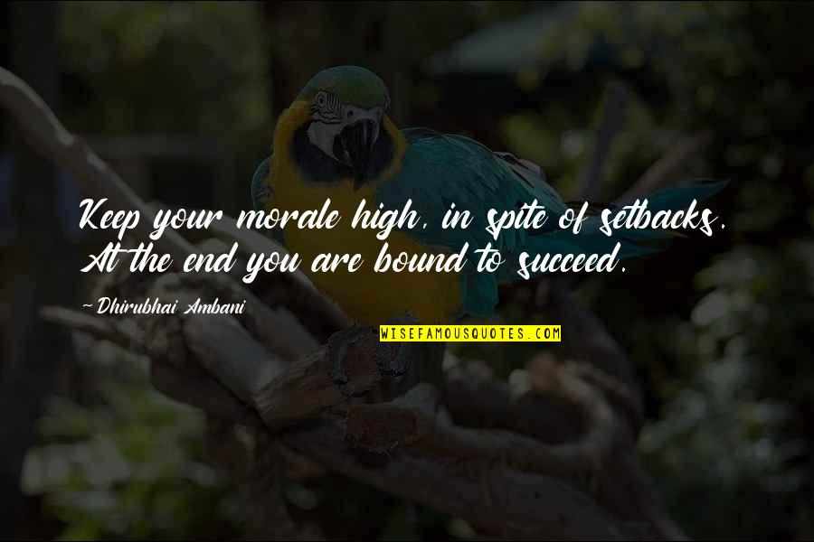 Dhirubhai Ambani Quotes By Dhirubhai Ambani: Keep your morale high, in spite of setbacks.