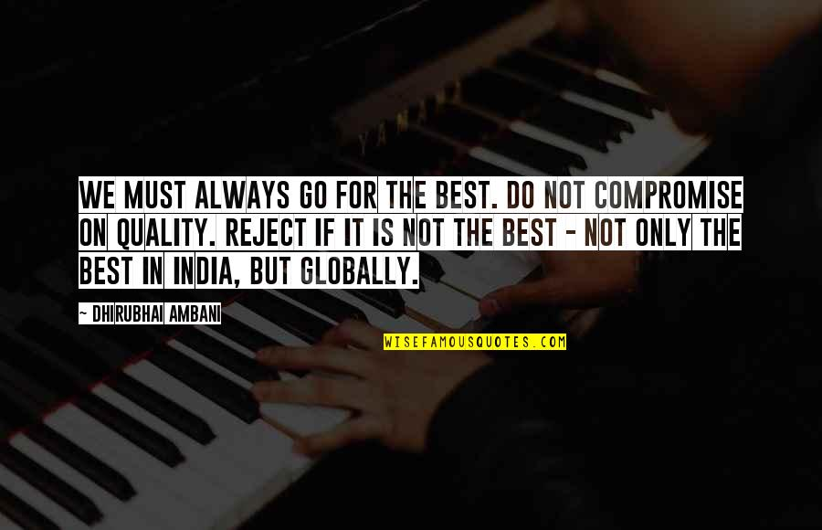 Dhirubhai Ambani Quotes By Dhirubhai Ambani: We must always go for the best. Do