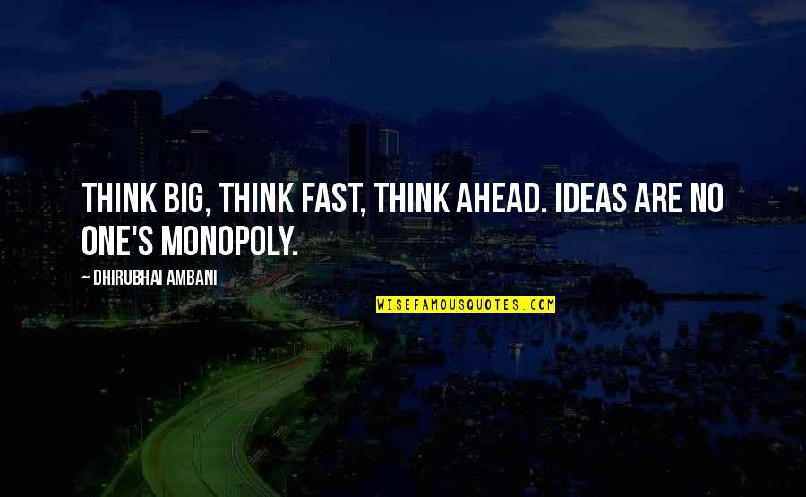 Dhirubhai Ambani Quotes By Dhirubhai Ambani: Think big, think fast, think ahead. Ideas are