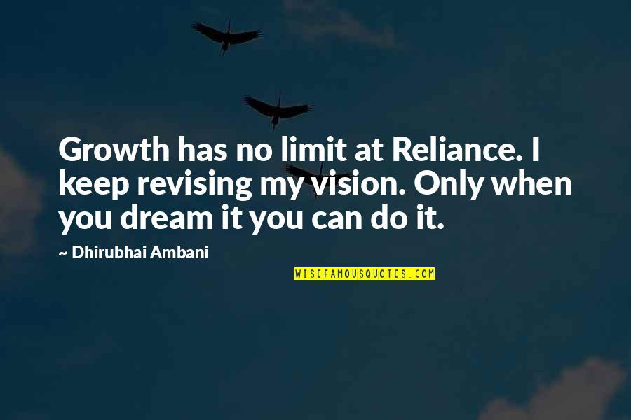 Dhirubhai Ambani Quotes By Dhirubhai Ambani: Growth has no limit at Reliance. I keep