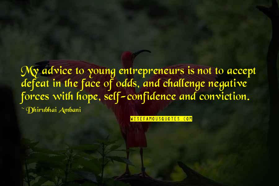 Dhirubhai Ambani Quotes By Dhirubhai Ambani: My advice to young entrepreneurs is not to