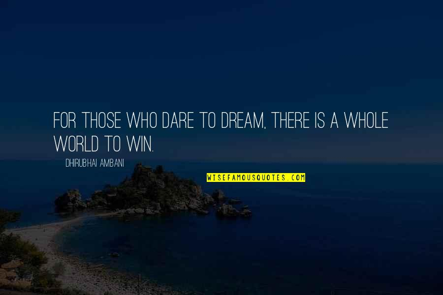Dhirubhai Ambani Quotes By Dhirubhai Ambani: For those who dare to dream, there is