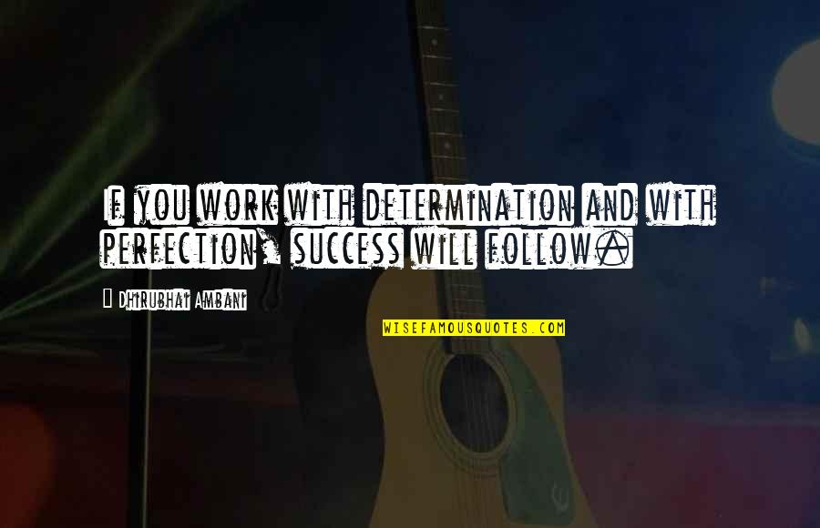 Dhirubhai Ambani Quotes By Dhirubhai Ambani: If you work with determination and with perfection,