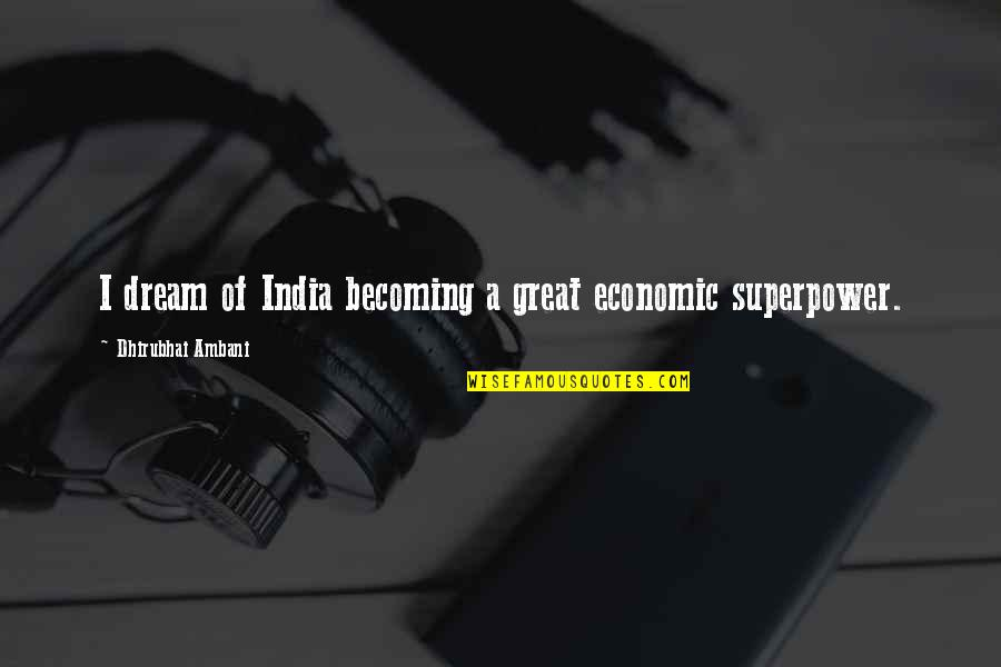 Dhirubhai Ambani Quotes By Dhirubhai Ambani: I dream of India becoming a great economic