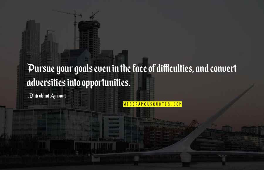 Dhirubhai Ambani Quotes By Dhirubhai Ambani: Pursue your goals even in the face of