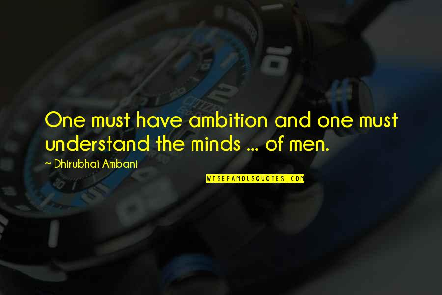 Dhirubhai Ambani Quotes By Dhirubhai Ambani: One must have ambition and one must understand
