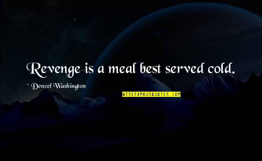 Dhoni's Retirement Quotes By Denzel Washington: Revenge is a meal best served cold.