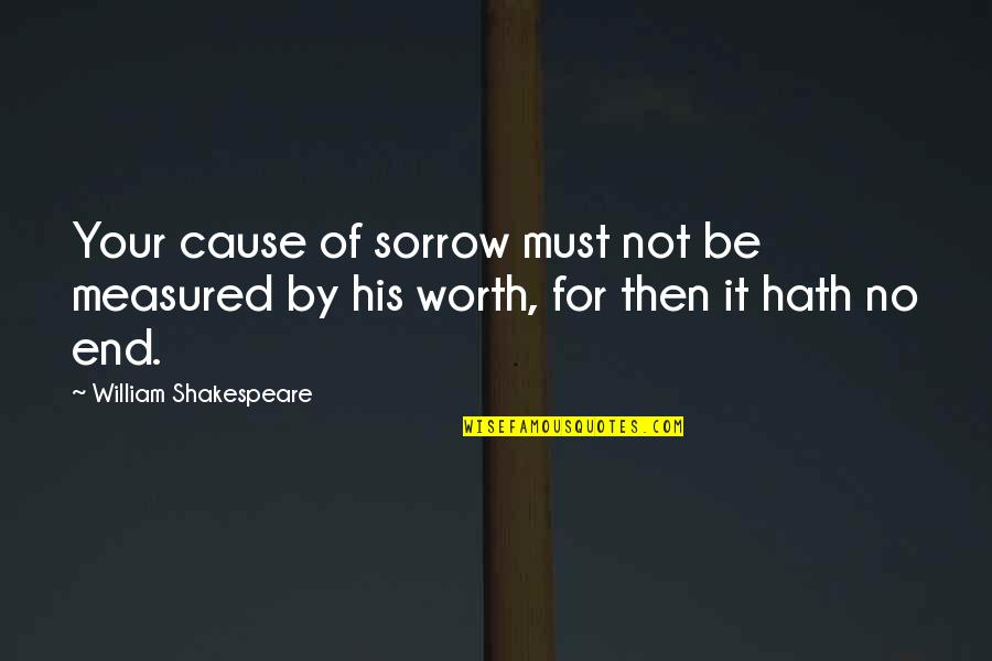 Dhoni's Retirement Quotes By William Shakespeare: Your cause of sorrow must not be measured