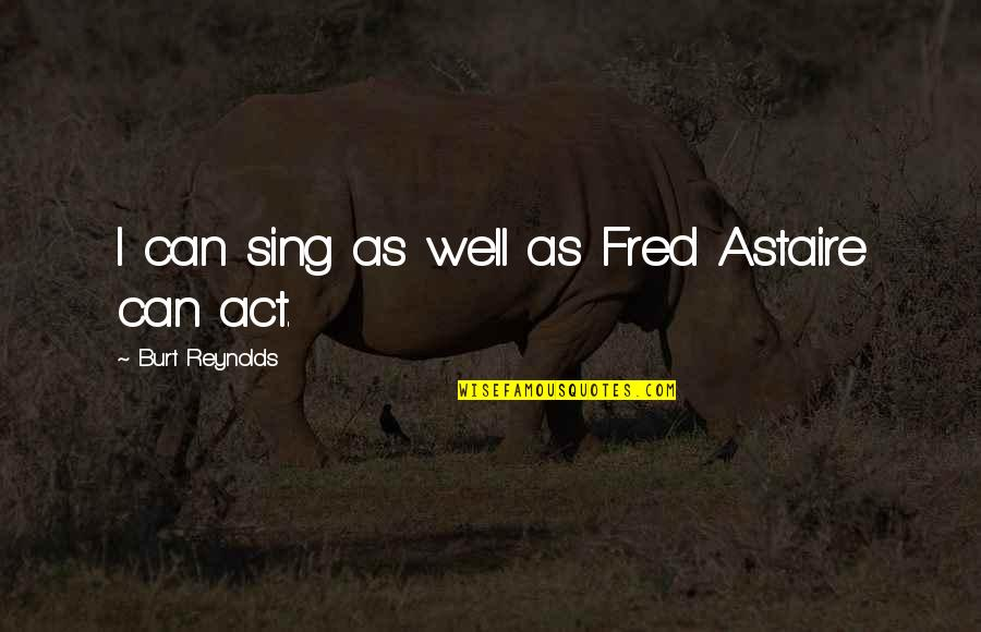 Dhul Hajj Quotes By Burt Reynolds: I can sing as well as Fred Astaire