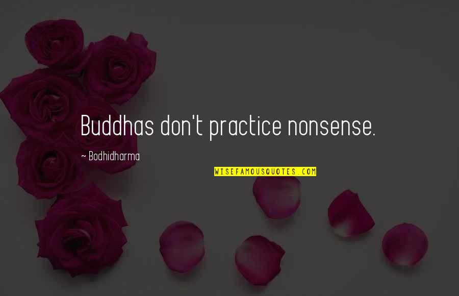 Diabetic Neuropathy Quotes By Bodhidharma: Buddhas don't practice nonsense.