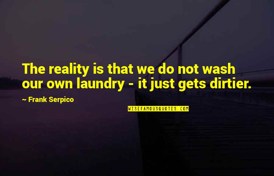 Diabetic Neuropathy Quotes By Frank Serpico: The reality is that we do not wash