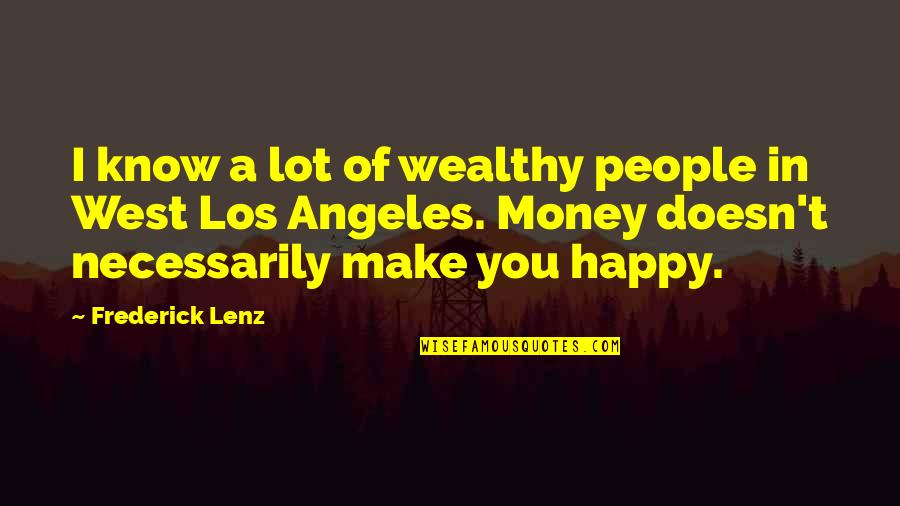 Diabetic Neuropathy Quotes By Frederick Lenz: I know a lot of wealthy people in