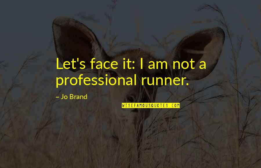 Diabetic Neuropathy Quotes By Jo Brand: Let's face it: I am not a professional