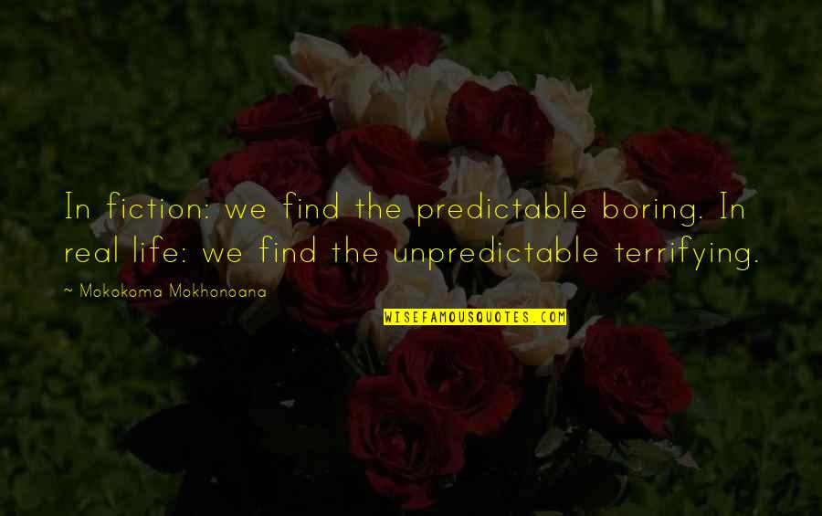 Diabetic Neuropathy Quotes By Mokokoma Mokhonoana: In fiction: we find the predictable boring. In