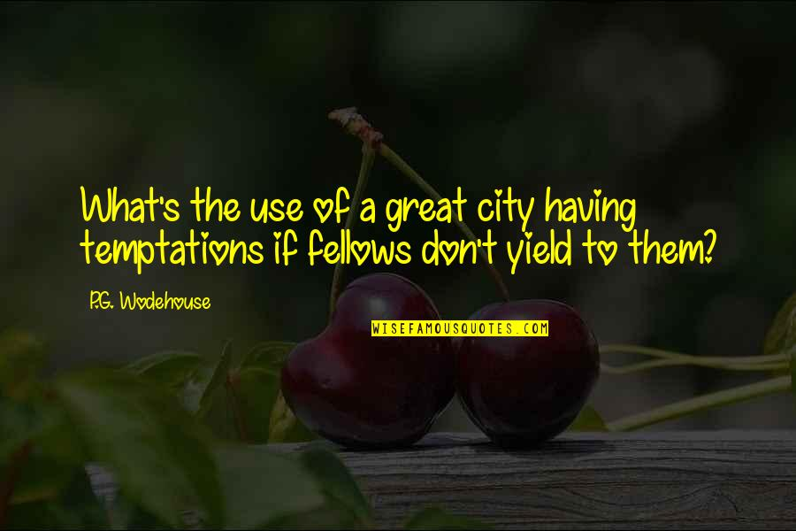 Diablo 3 Templar Quotes By P.G. Wodehouse: What's the use of a great city having