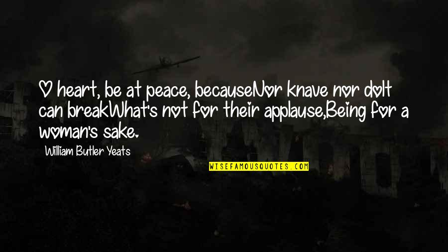 Diablo 3 Templar Quotes By William Butler Yeats: O heart, be at peace, becauseNor knave nor