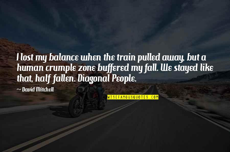 Diagonal Quotes By David Mitchell: I lost my balance when the train pulled