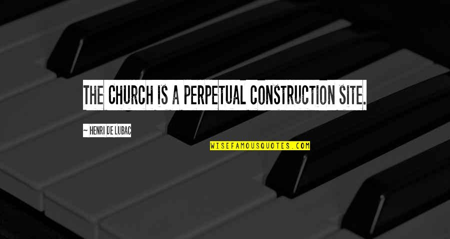 Diagonal Quotes By Henri De Lubac: The Church is a perpetual construction site.