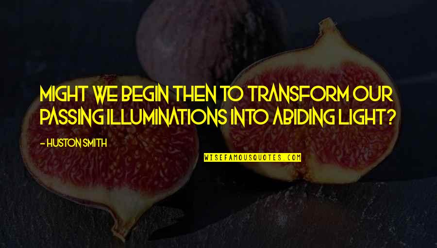 Diagonal Quotes By Huston Smith: Might we begin then to transform our passing